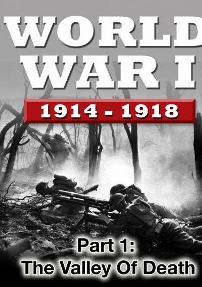 WWI The War To End All Wars - Part 1: The Valley of Death Poster