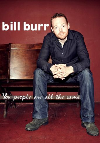 Bill Burr: You People Are All The Same Poster
