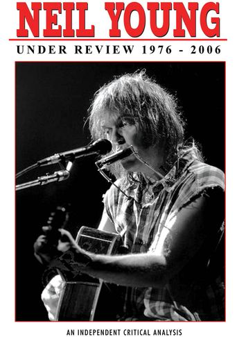 Neil Young: Under Review 1976 - 2006 Poster