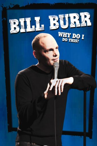 Bill Burr: Why Do I Do This? Poster
