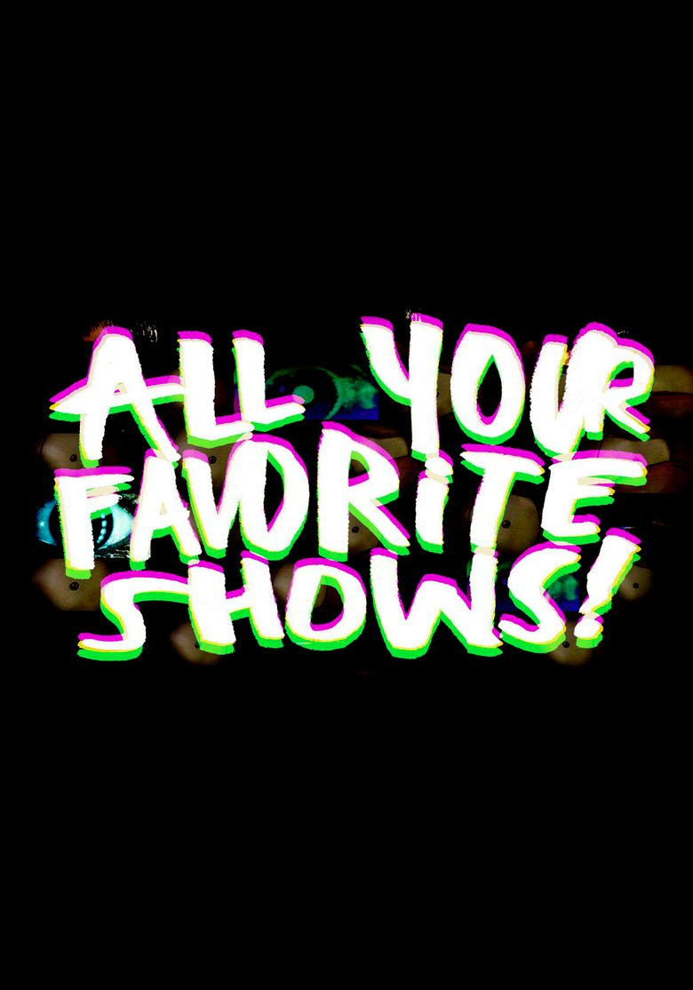 All Your Favorite Shows! Poster