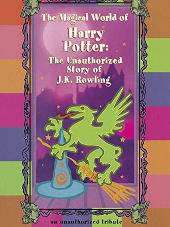 The Magical World of Harry Potter: The Unauthorized Story of J.K. Rowling Poster
