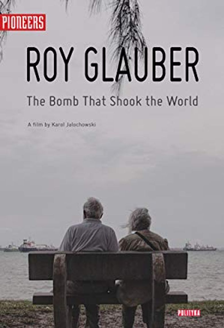 Roy Glauber: The Bomb That Shook the World Poster