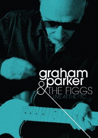 Graham Parker & the Figgs: Live at the FTC Poster