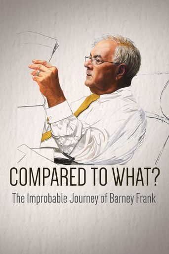 Compared To What: The Improbable Journey Of Barney Frank Poster