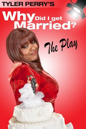 Tyler Perry's Why Did I Get Married - The Play Poster