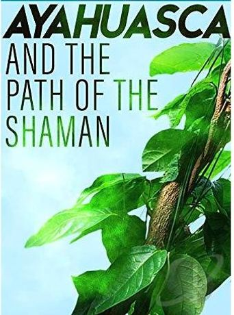 Ayahuasca and the Path of the Shaman Poster