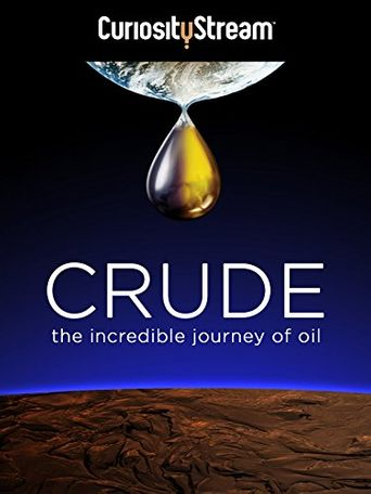 Crude: The Incredible Journey of Oil Poster