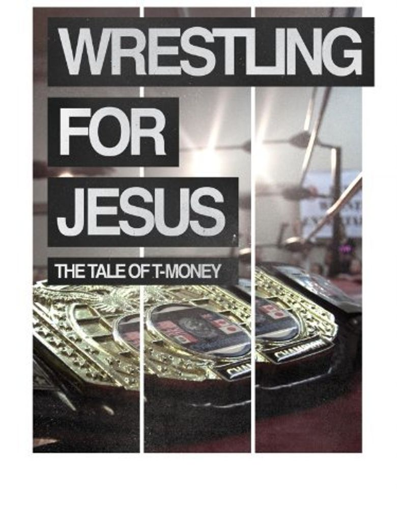 Wrestling For Jesus: The Tale of T-Money Poster