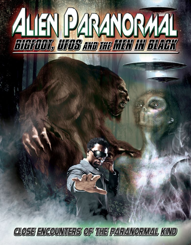 Alien Paranormal: Bigfoot, UFO's and the Men in Black Poster
