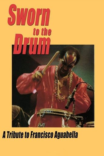 Sworn to the Drum: A Tribute to Francisco Aguabella Poster