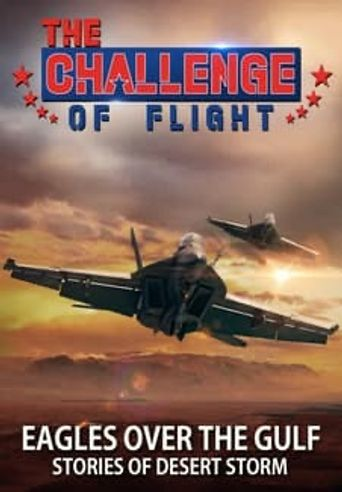 The Challenge of Flight - Eagles Over the Gulf Stories of Desert Storm Poster