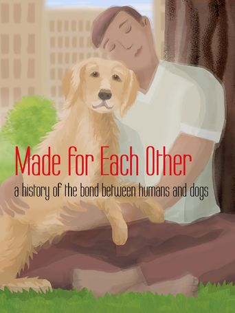Made for Each Other: a history of the bond between humans and dogs Poster