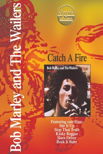 Classic Albums - Bob Marley & the Wailers - Catch a Fire Poster