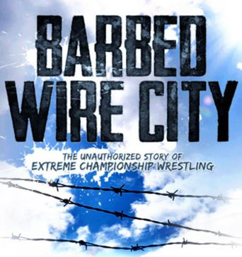 Barbed Wire City: The Unauthorized Story of Extreme Championship Wrestling Poster