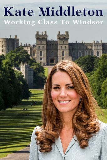 Kate Middleton: Working Class to Windsor Poster