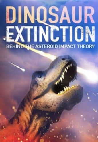 Dinosaur Extinction: Behind the Asteroid Impact Theory Poster
