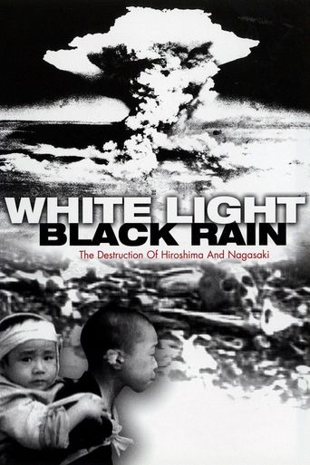 White Light/Black Rain : The Destruction of Hiroshima and Nagasaki Poster