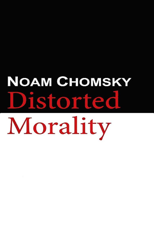 Watch Noam Chomsky: Distorted Morality