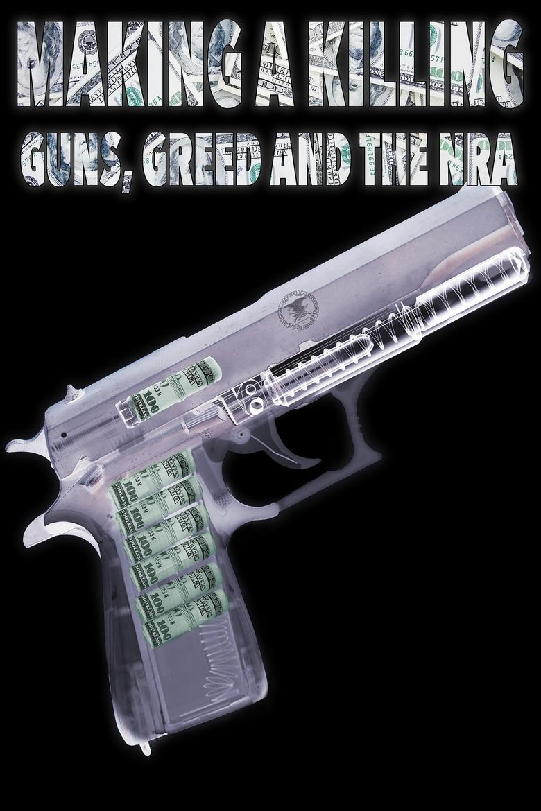 Making a Killing: Guns, Greed and the NRA Poster