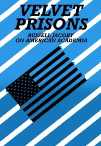 Velvet Prisons: Russell Jacoby on American Academia Poster