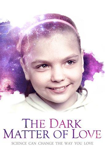 Watch The Dark Matter of Love