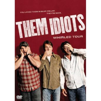 Watch Them Idiots: Whirled Tour