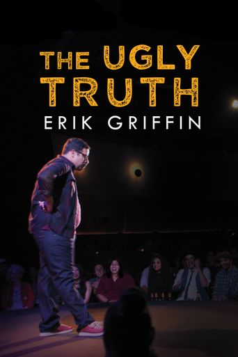 Erik Griffin: The Ugly Truth Poster