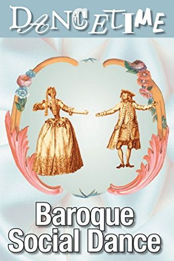 How to Dance Through Time, Vol IV: The Elegance of Baroque Social Dance Poster