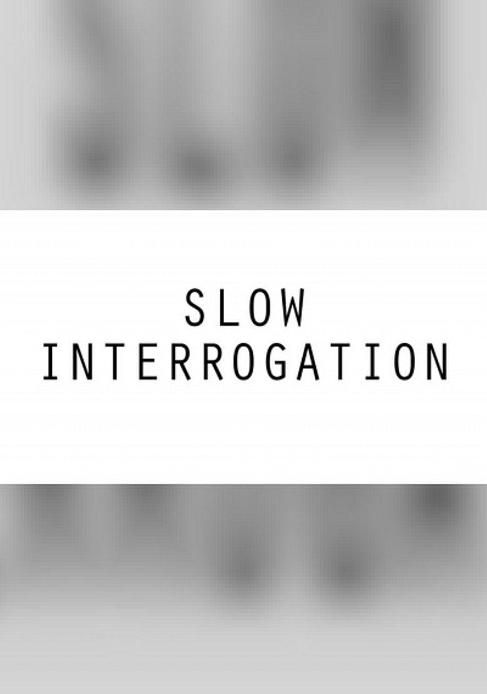 Slow Interrogation Poster