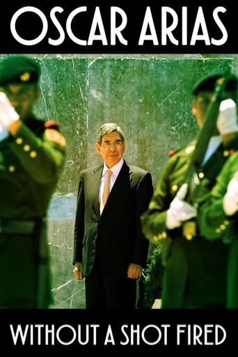 Oscar Arias: Without a Shot Fired Poster