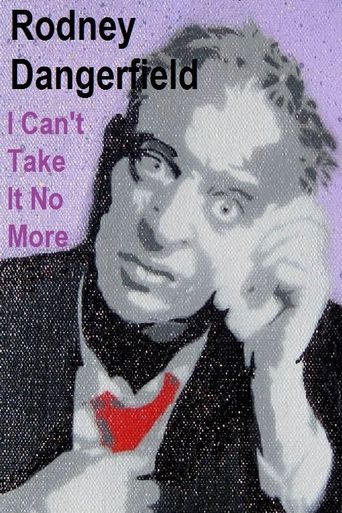 The Rodney Dangerfield Special: I Can't Take It No More Poster