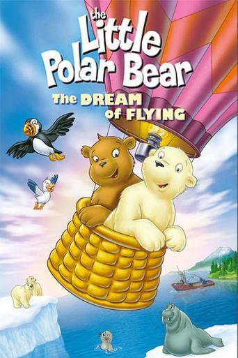 The Little Polar Bear: The Dream of Flying Poster