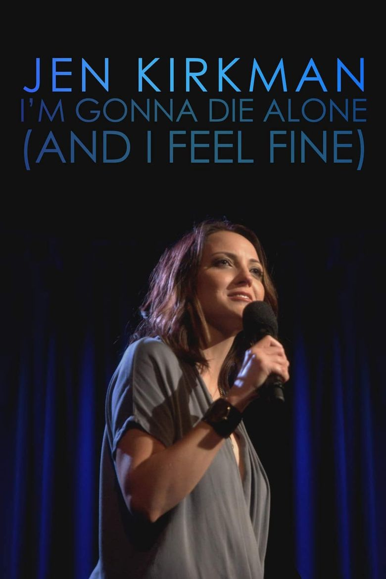 Jen Kirkman: I'm Gonna Die Alone (And I Feel Fine) Poster