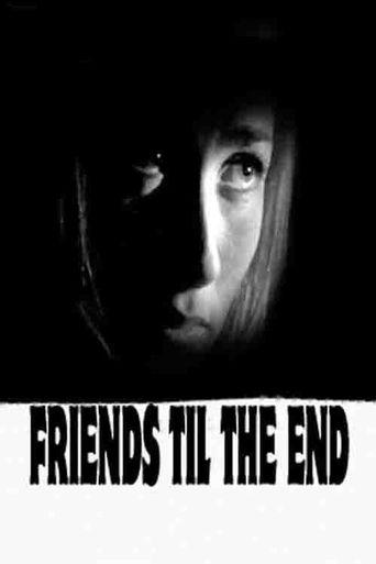 Friends 'Til The End Poster