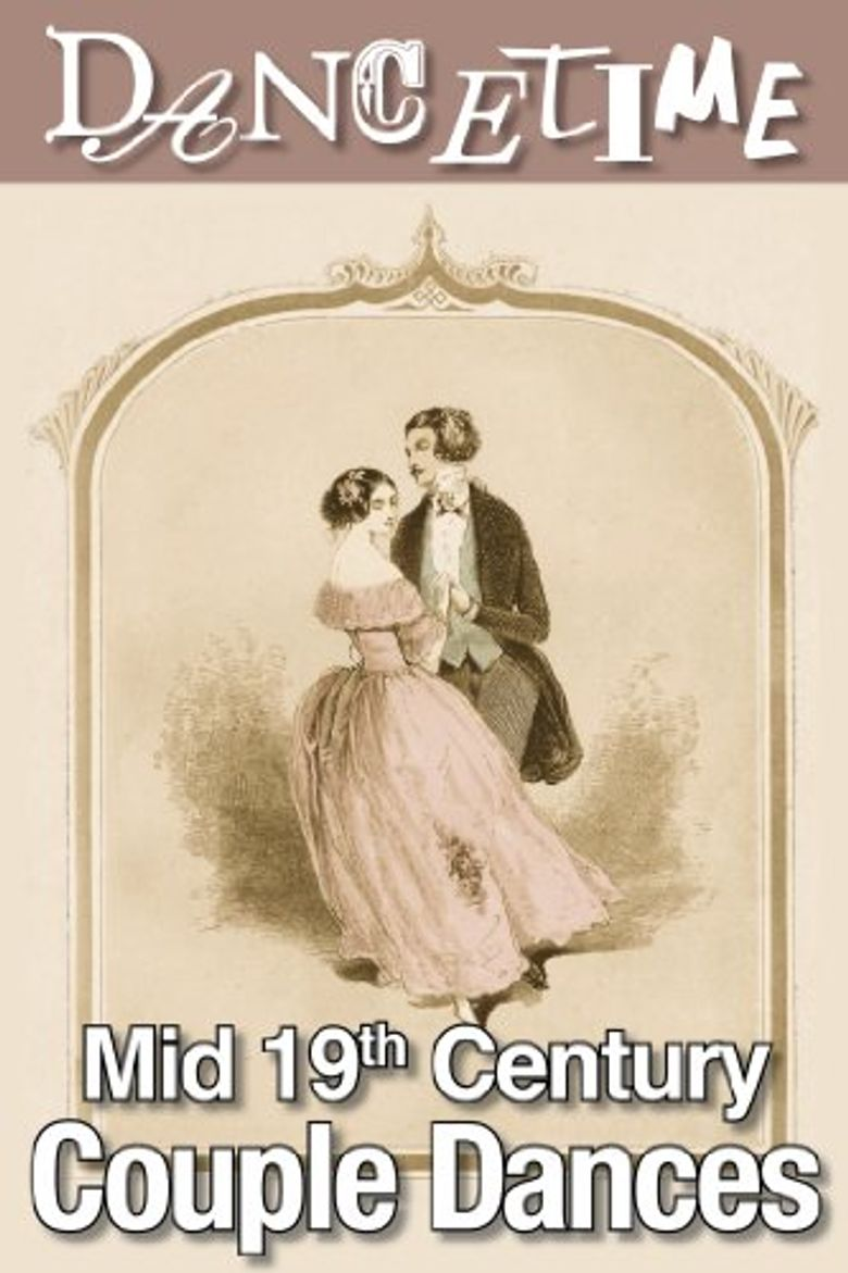 How to Dance Through Time, Vol I: The Romance of Mid-19th Century Couples Dance Poster