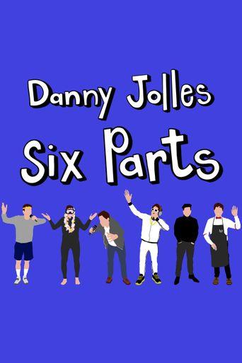 Danny Jolles: Six Parts Poster