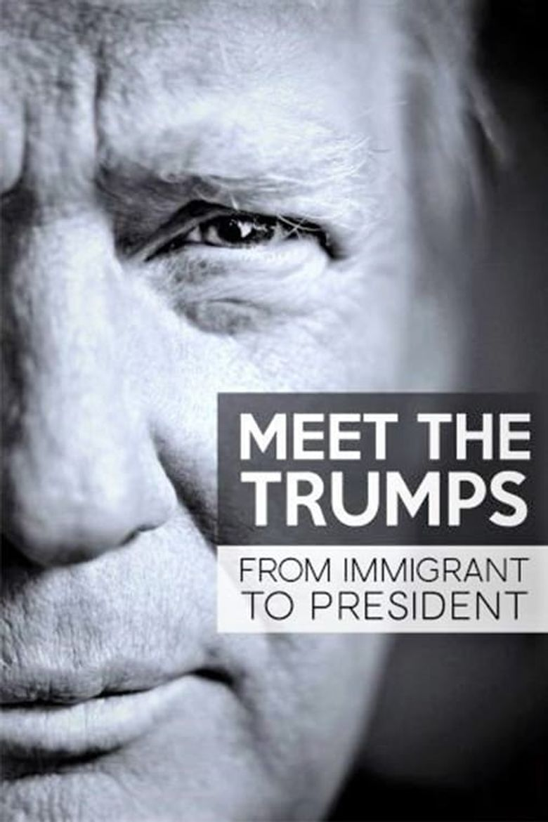 Meet the Trumps: From Immigrant to President Poster