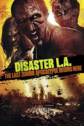 Disaster L.A.: The Last Zombie Apocalypse Begins Here Poster