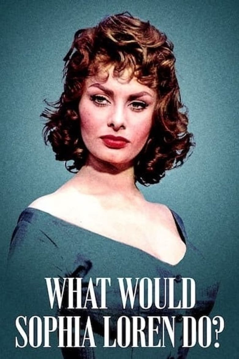 What Would Sophia Loren Do? Poster