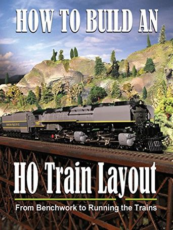 How to Build an HO Train Layout: From Benchwork to Running the Trains Poster