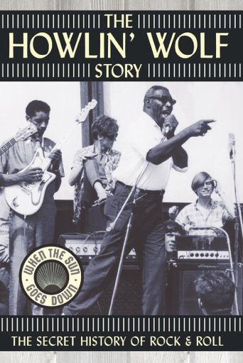 The Howlin' Wolf Story: The Secret History of Rock & Roll Poster