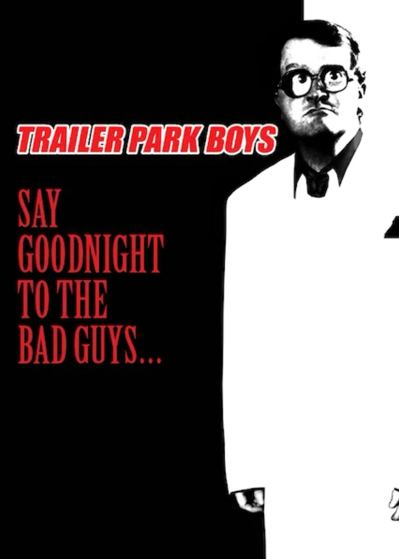 Trailer Park Boys: Say Goodnight to the Bad Guys Poster
