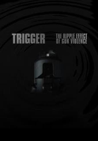 Trigger: The Ripple Effect of Gun Violence Poster