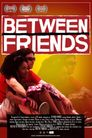 Watch Between Friends