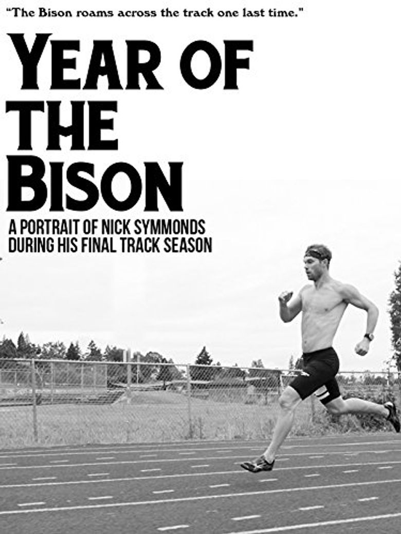 Year of The Bison: A portrait of Nick Symmonds In his Final Track Season Poster