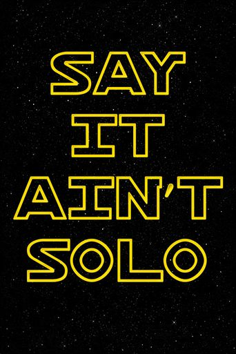 Say It Ain't Solo Poster