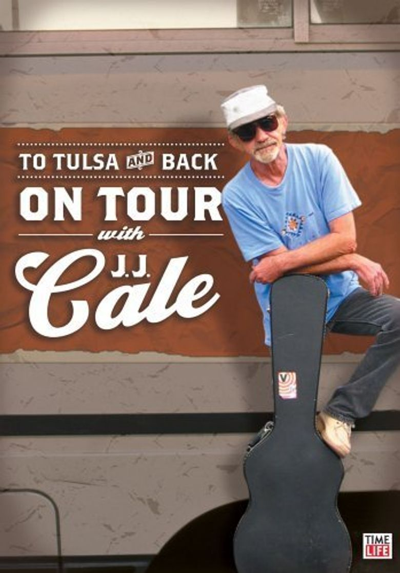 J. J. Cale: To Tulsa And Back (On Tour with J. J. Cale) Poster