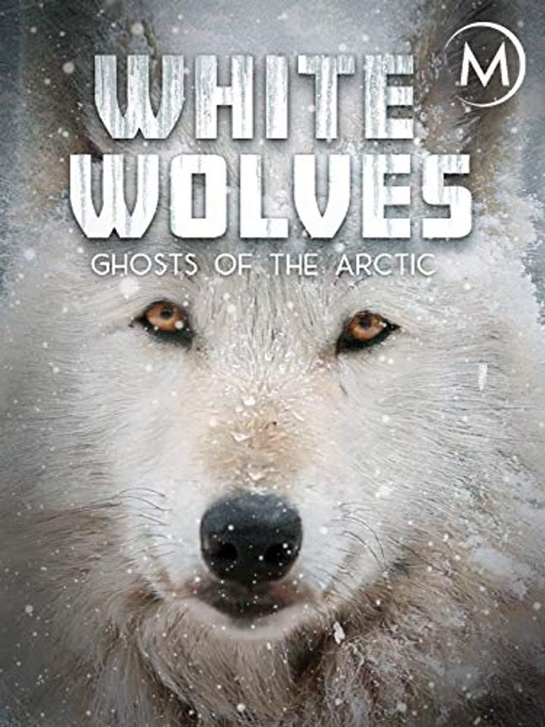 White Wolves: Ghosts of the Arctic Poster