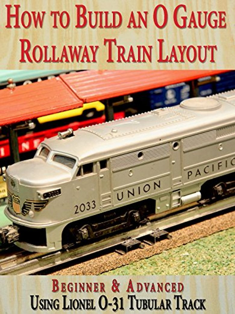 How to Build an O Gauge Rollaway Train Layout: Beginner & Advanced: Using Lionel O-31 Tubular Track Poster